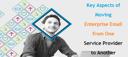 Key Aspects of Moving Enterprise Email from One Service Provider to Another